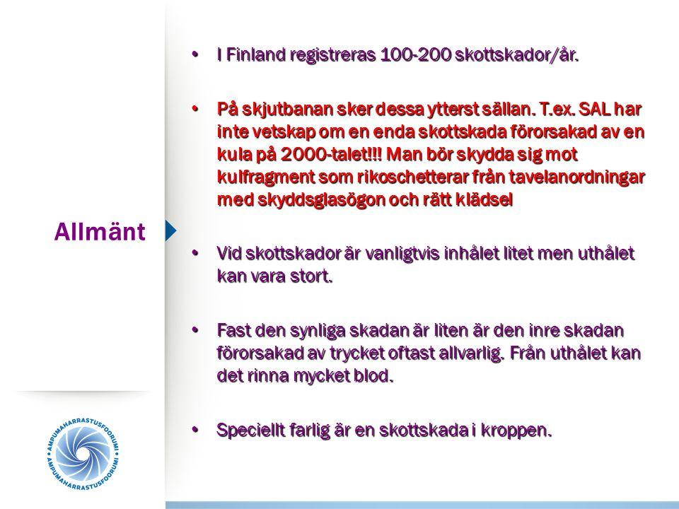 Allmänt I Finland registreras 100-200 skottskador/år. I Finland registreras 100-200 skottskador/år. På skjutbanan sker dessa ytterst sällan. T.ex. SAL