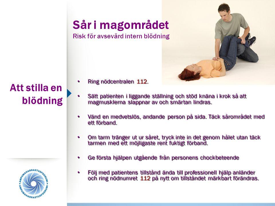 Sår i magområdet Risk för avsevärd intern blödning Ring nödcentralen 112. Ring nödcentralen 112. Sätt patienten i liggande ställning och stöd knäna i