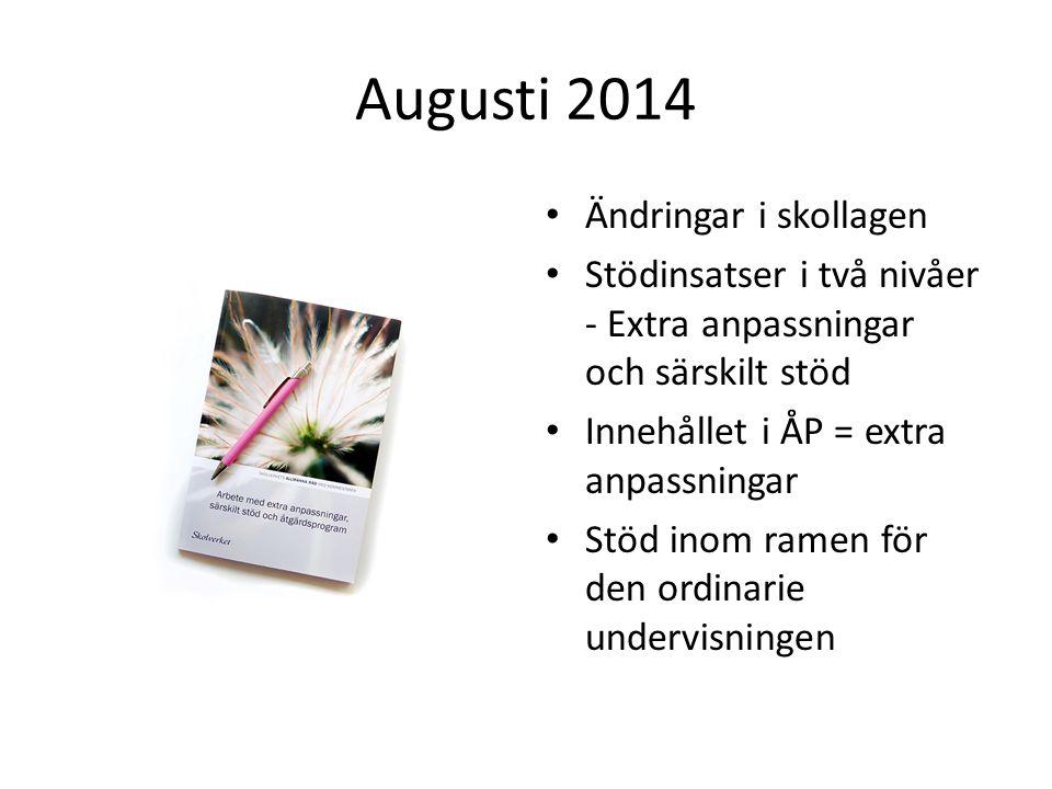 Augusti 2014 Ändringar i skollagen Stödinsatser i två nivåer - Extra anpassningar och särskilt stöd Innehållet i ÅP = extra anpassningar Stöd inom ram