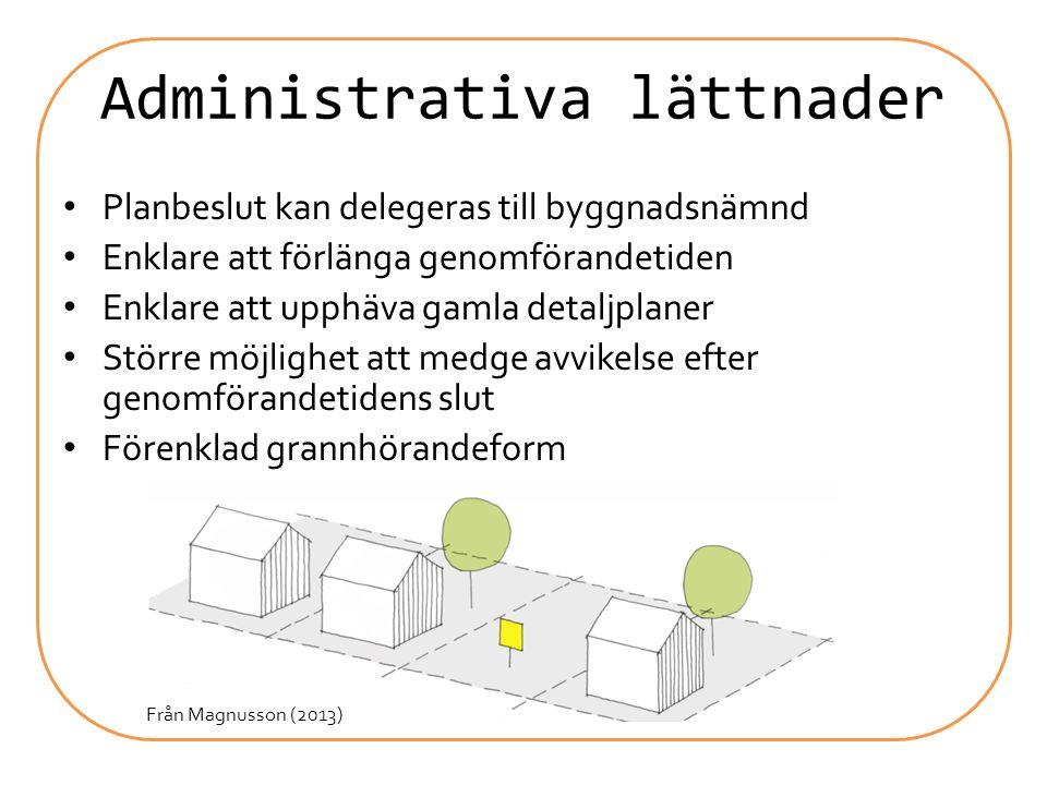 Administrativa lättnader Planbeslut kan delegeras till byggnadsnämnd Enklare att förlänga genomförandetiden Enklare att upphäva gamla detaljplaner Stö