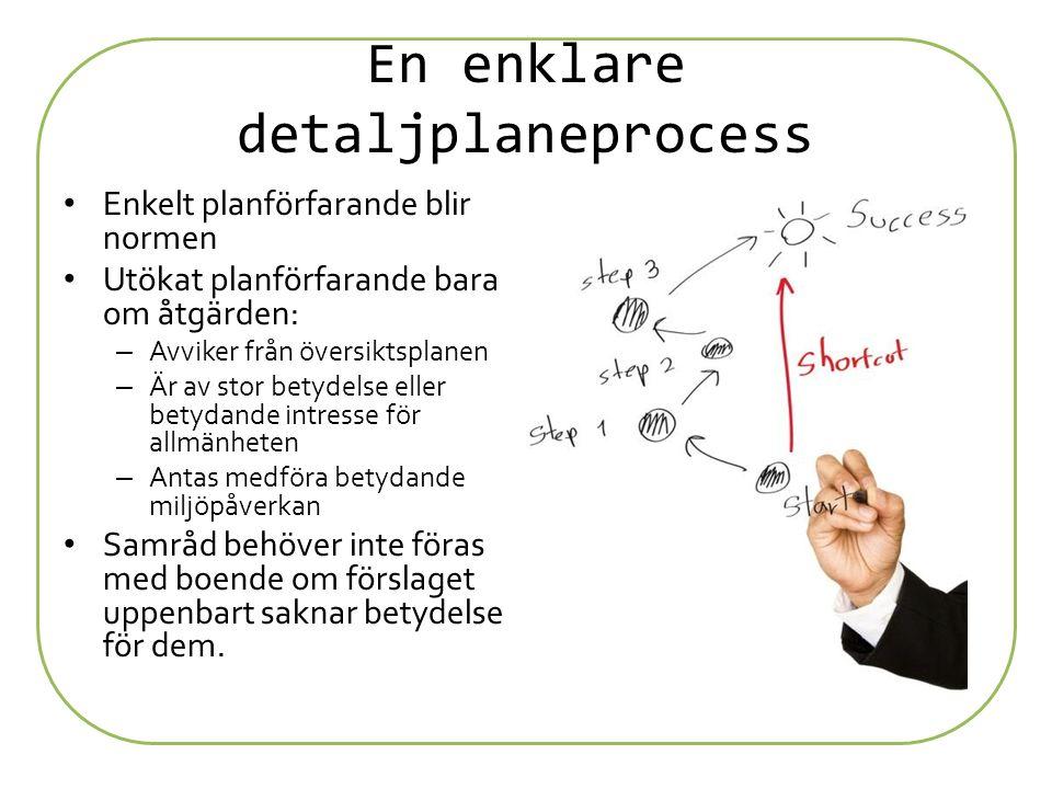 En enklare detaljplaneprocess Enkelt planförfarande blir normen Utökat planförfarande bara om åtgärden: – Avviker från översiktsplanen – Är av stor be
