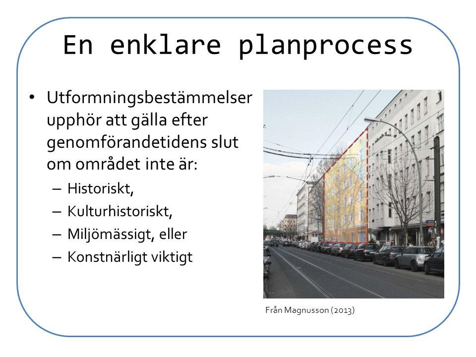 En enklare planprocess Utformningsbestämmelser upphör att gälla efter genomförandetidens slut om området inte är: – Historiskt, – Kulturhistoriskt, –