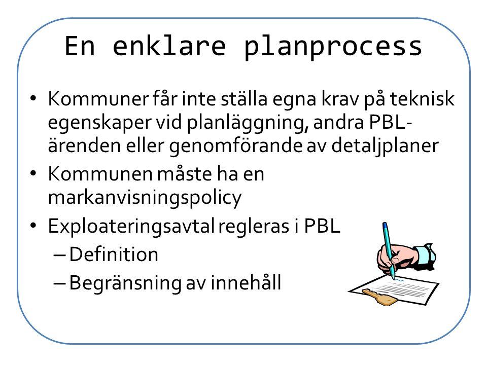 En enklare planprocess Kommuner får inte ställa egna krav på teknisk egenskaper vid planläggning, andra PBL- ärenden eller genomförande av detaljplane