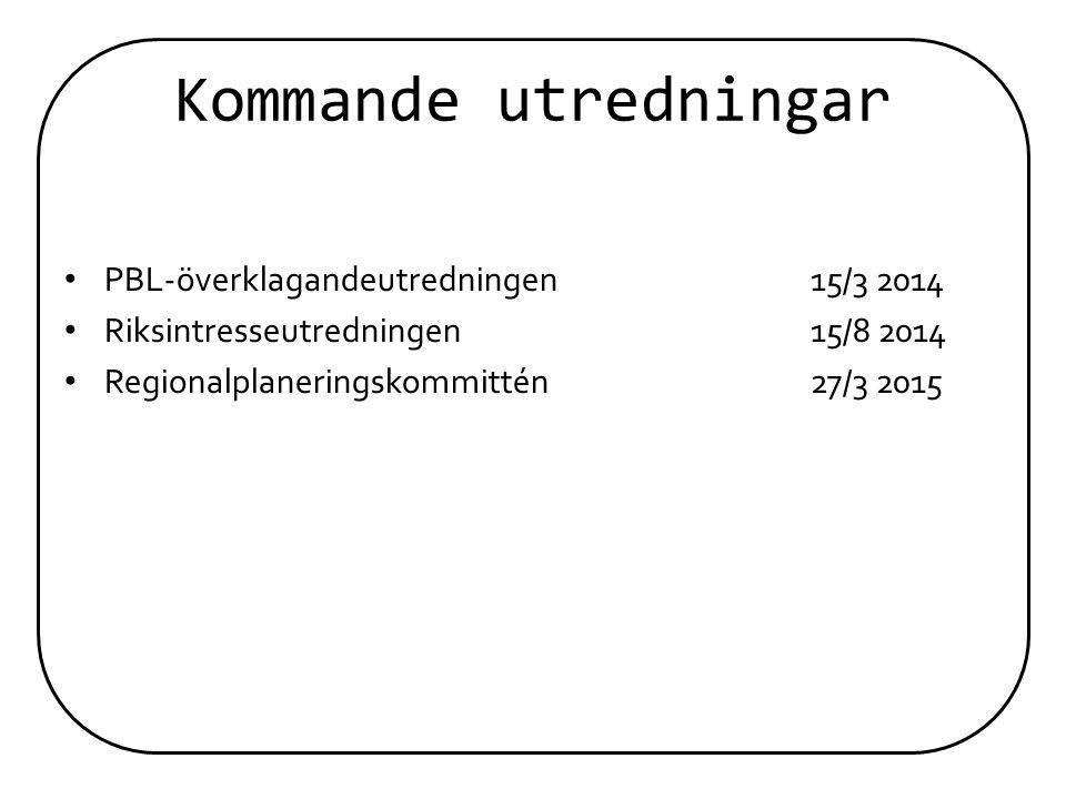 Kommande utredningar PBL-överklagandeutredningen15/3 2014 Riksintresseutredningen15/8 2014 Regionalplaneringskommittén27/3 2015