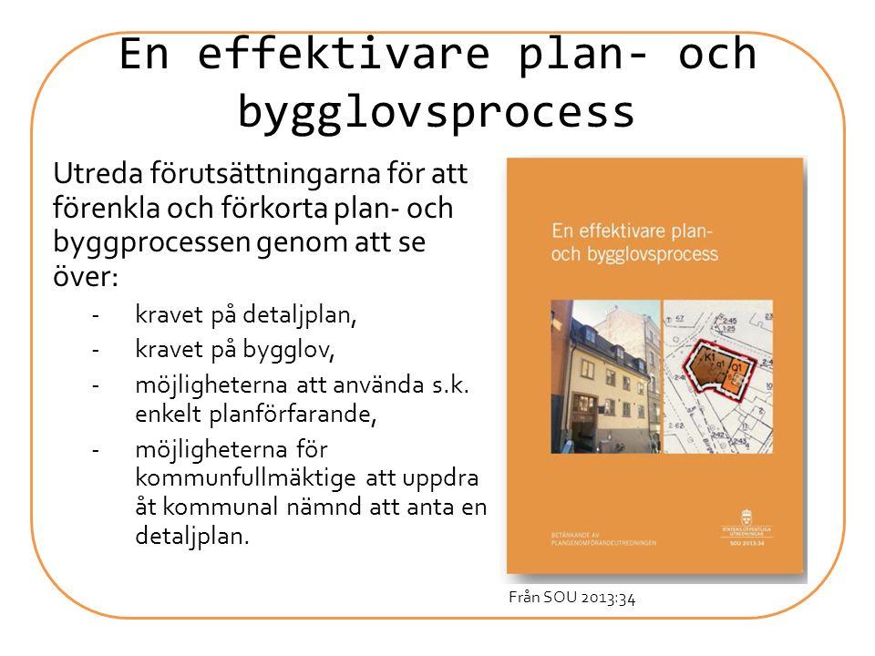 En effektivare plan- och bygglovsprocess Utreda förutsättningarna för att förenkla och förkorta plan- och byggprocessen genom att se över: -kravet på