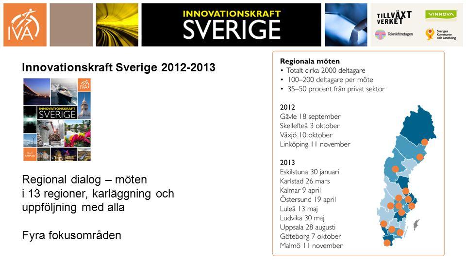Innovationskraft Sverige 2012-2013 Regional dialog – möten i 13 regioner, karläggning och uppföljning med alla Fyra fokusområden