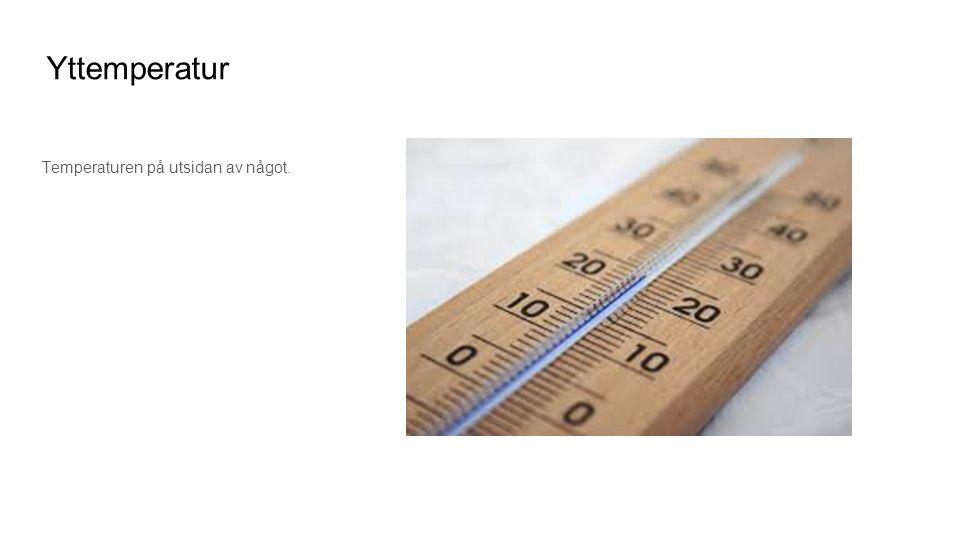 Yttemperatur Temperaturen på utsidan av något.
