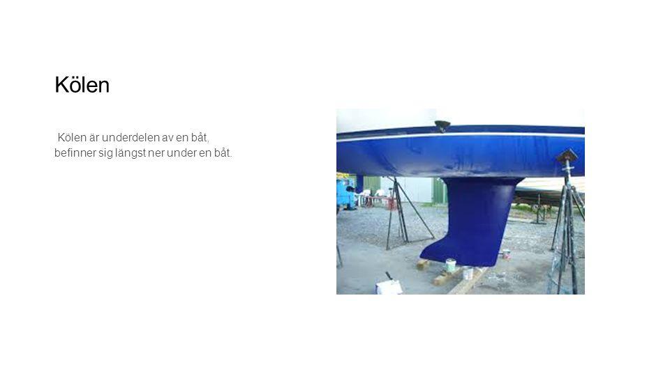 Kölen Kölen är underdelen av en båt, befinner sig längst ner under en båt.