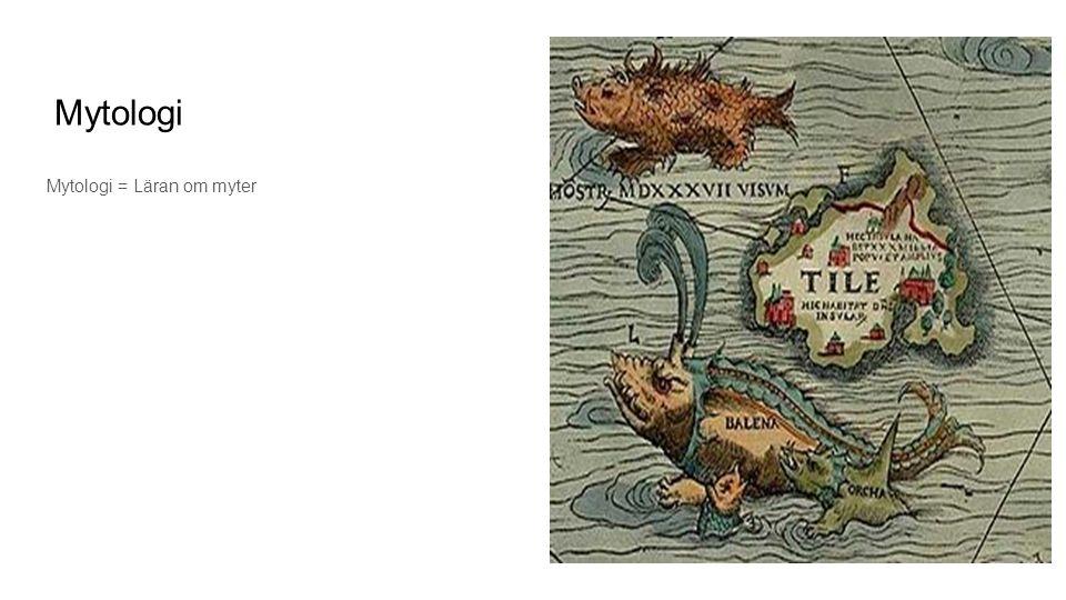 Mytologi Mytologi = Läran om myter