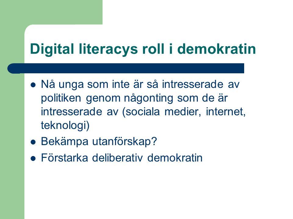 Digital literacys roll i demokratin Nå unga som inte är så intresserade av politiken genom någonting som de är intresserade av (sociala medier, internet, teknologi) Bekämpa utanförskap.