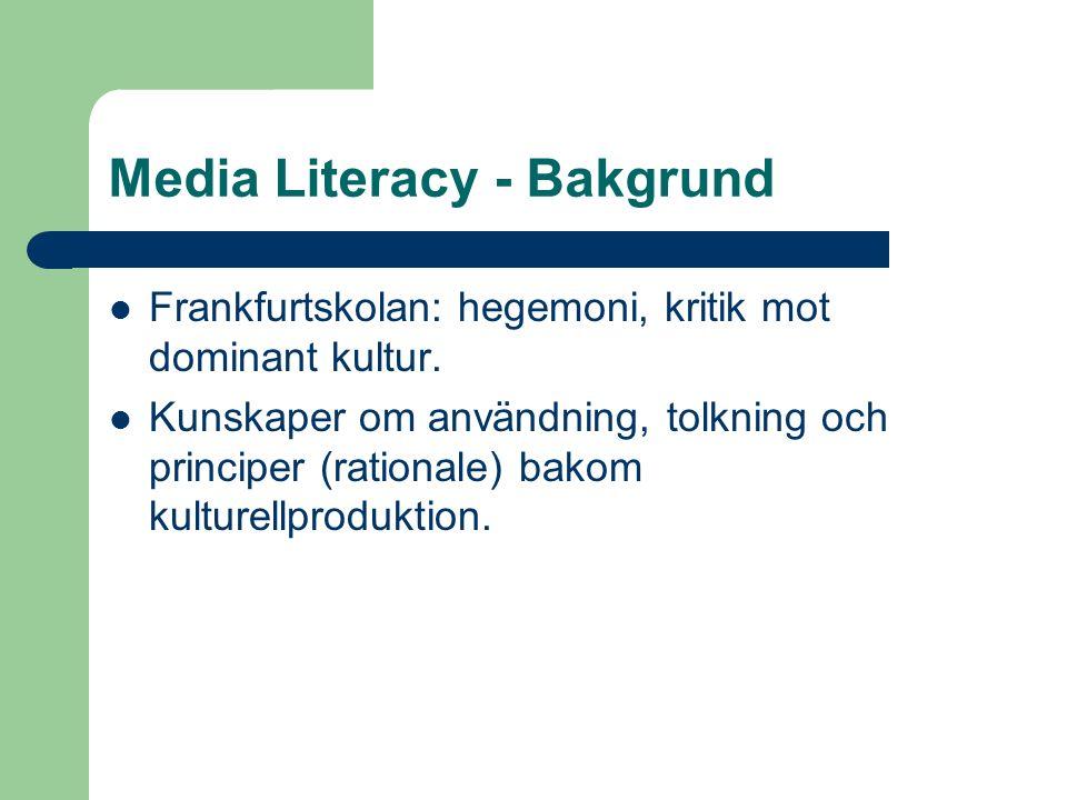 Media Literacy - Bakgrund Frankfurtskolan: hegemoni, kritik mot dominant kultur.