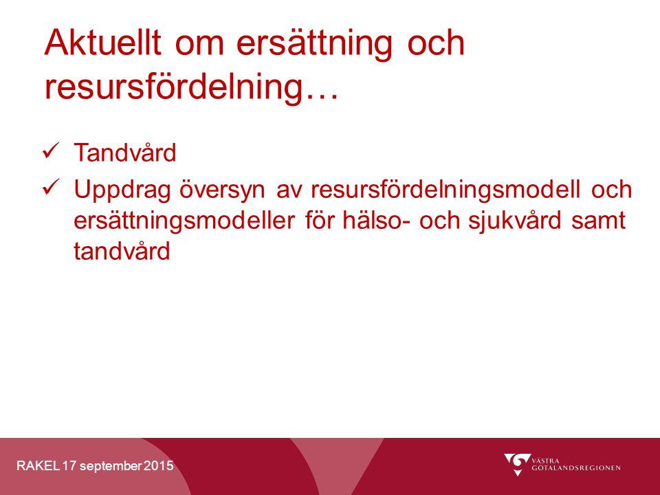 RAKEL 17 september 2015 Aktuellt om ersättning och resursfördelning… Tandvård Uppdrag översyn av resursfördelningsmodell och ersättningsmodeller för h