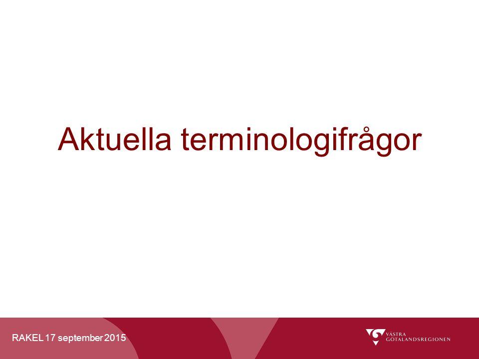 RAKEL 17 september 2015 Aktuella terminologifrågor