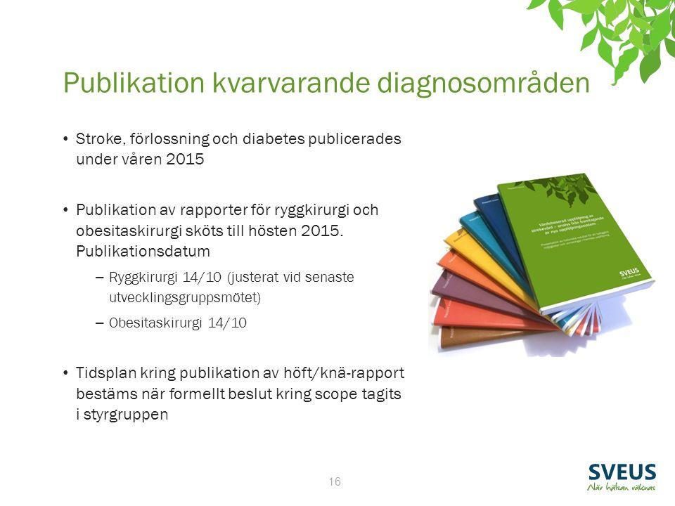 16 Publikation kvarvarande diagnosområden Stroke, förlossning och diabetes publicerades under våren 2015 Publikation av rapporter för ryggkirurgi och obesitaskirurgi sköts till hösten 2015.