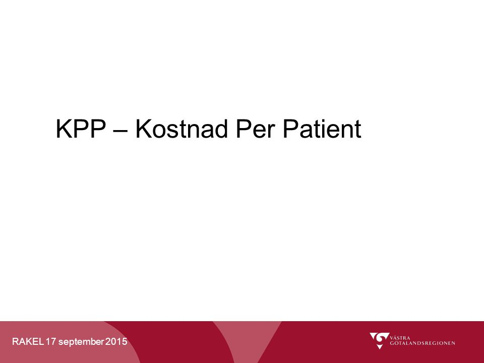 RAKEL 17 september 2015 KPP – Kostnad Per Patient