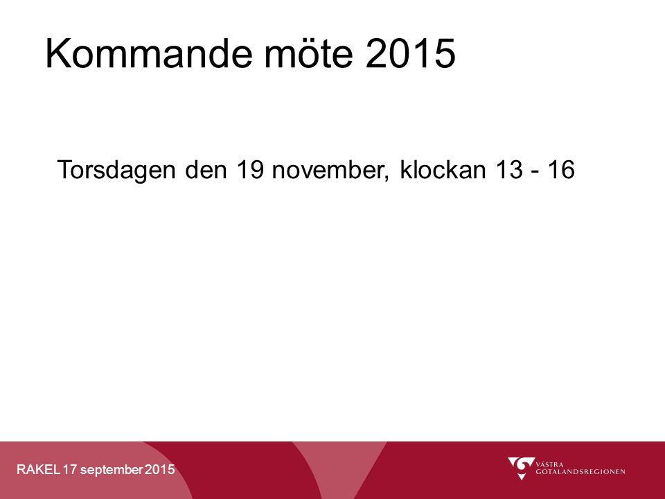 RAKEL 17 september 2015 Kommande möte 2015 Torsdagen den 19 november, klockan 13 - 16