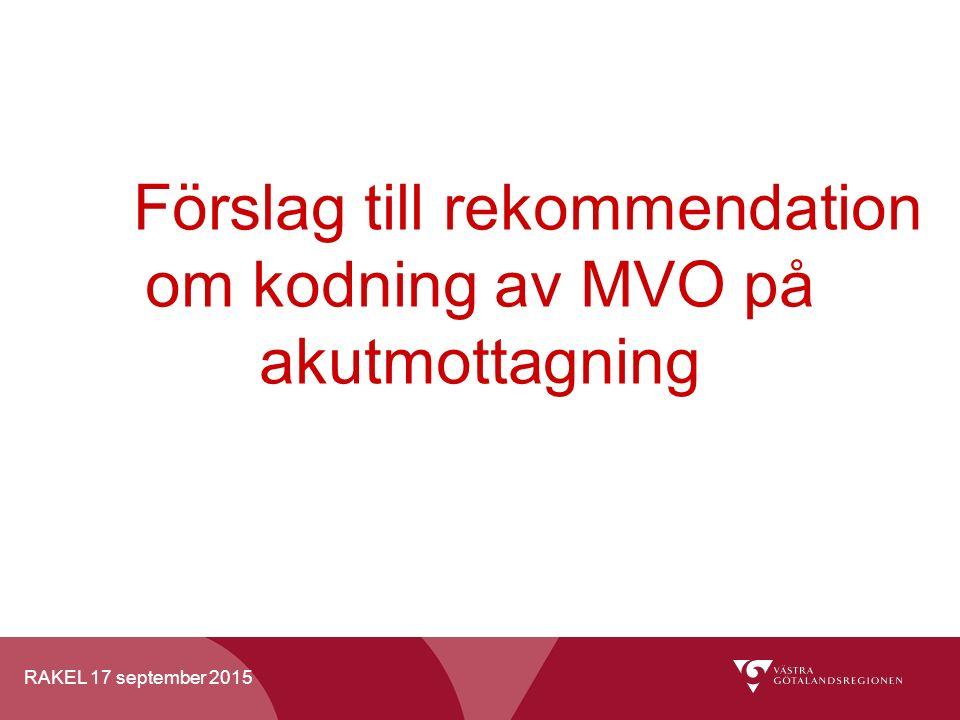 RAKEL 17 september 2015 Förslag till rekommendation om kodning av MVO på akutmottagning