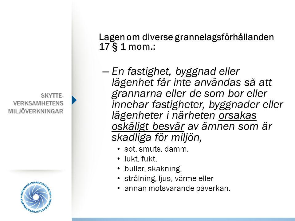 Lagen om diverse grannelagsförhållanden 17 § 1 mom.: – En fastighet, byggnad eller lägenhet får inte användas så att grannarna eller de som bor eller