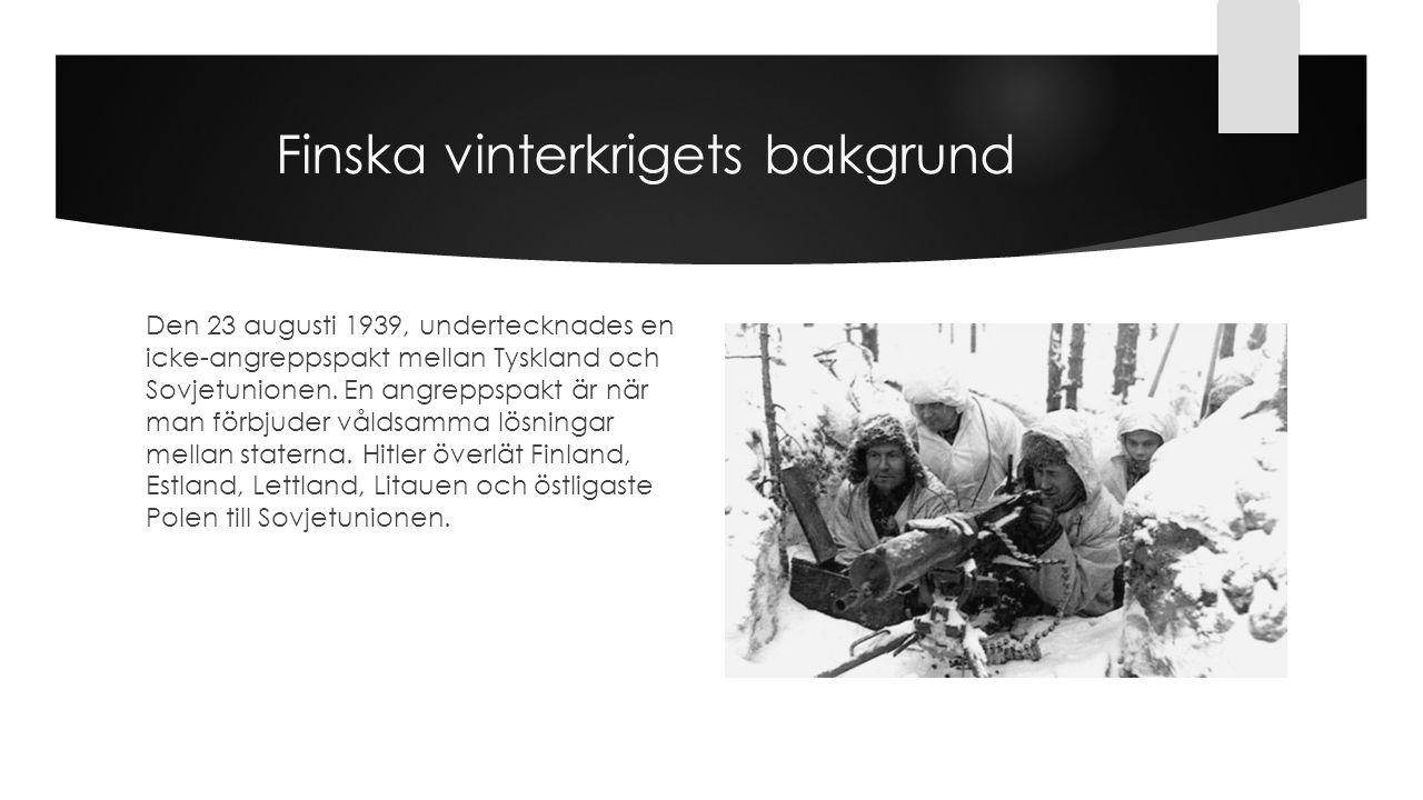Finska vinterkrigets bakgrund Den 23 augusti 1939, undertecknades en icke-angreppspakt mellan Tyskland och Sovjetunionen. En angreppspakt är när man f