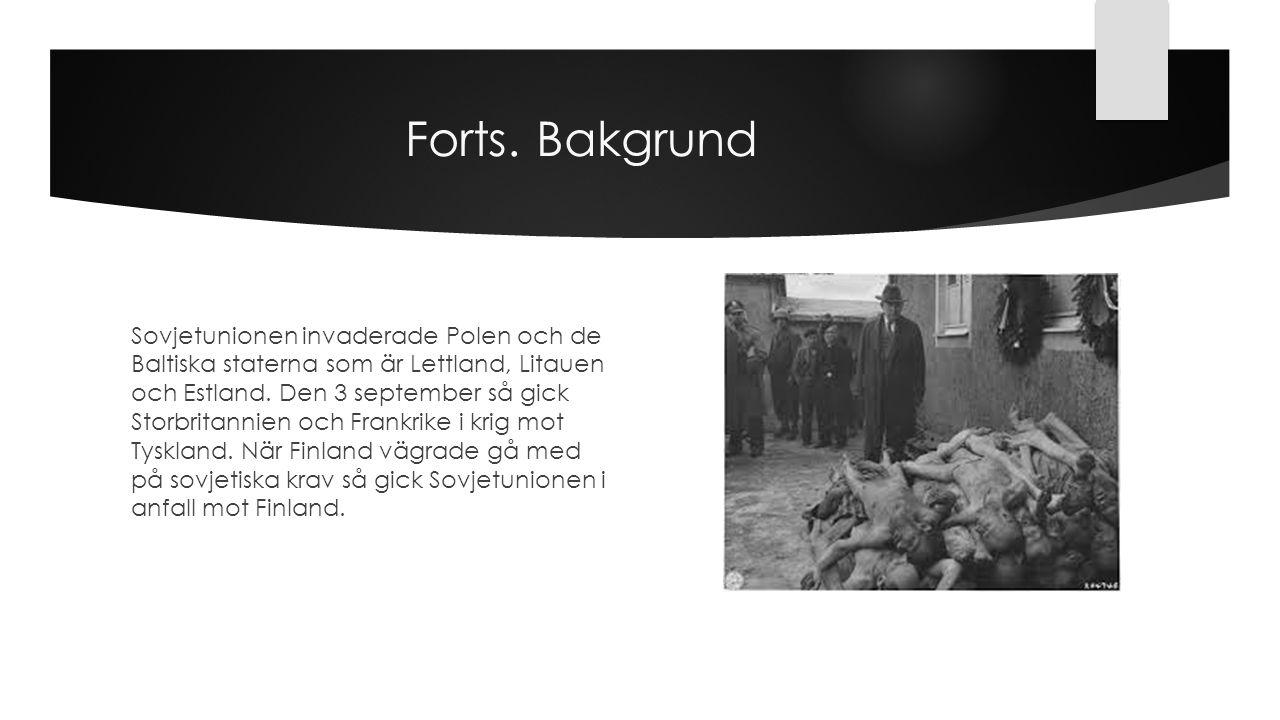 Forts. Bakgrund Sovjetunionen invaderade Polen och de Baltiska staterna som är Lettland, Litauen och Estland. Den 3 september så gick Storbritannien o