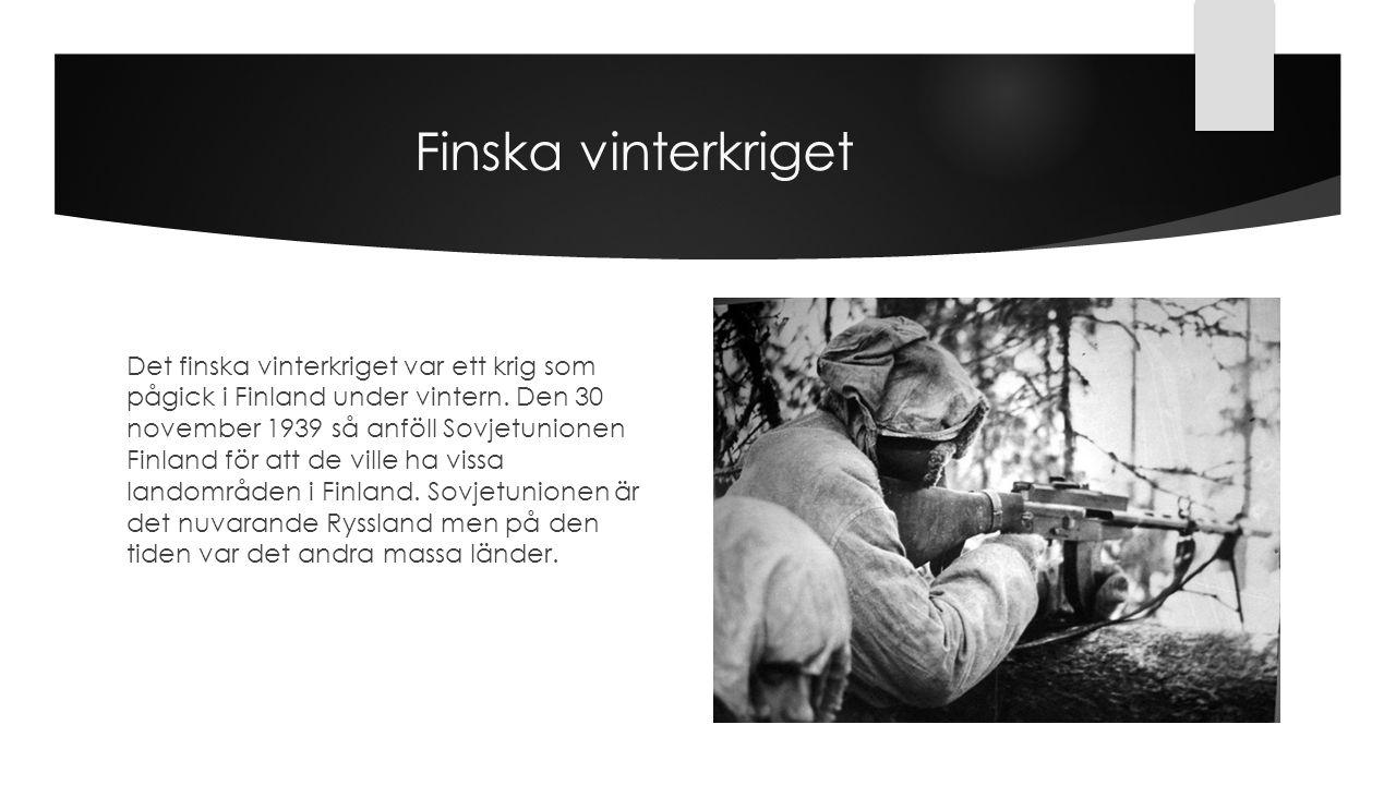 Finska vinterkriget Det finska vinterkriget var ett krig som pågick i Finland under vintern. Den 30 november 1939 så anföll Sovjetunionen Finland för
