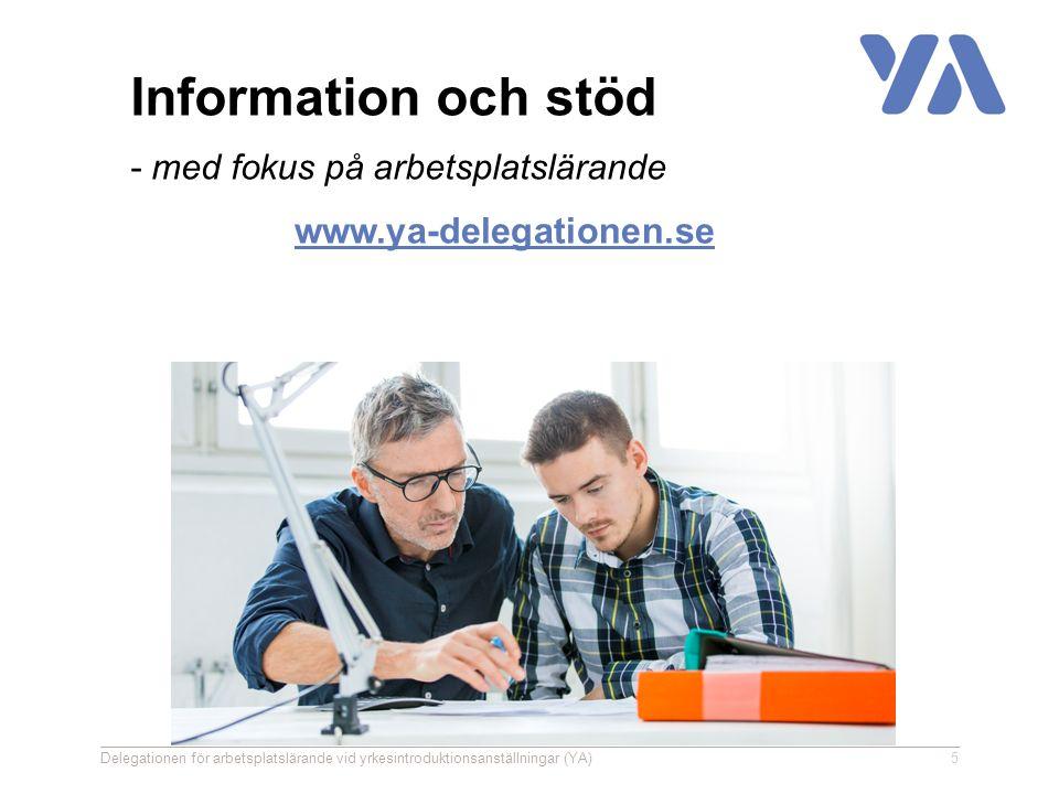 www.ya-delegationen.se Delegationen för arbetsplatslärande vid yrkesintroduktionsanställningar (YA)5 Information och stöd - med fokus på arbetsplatslärande