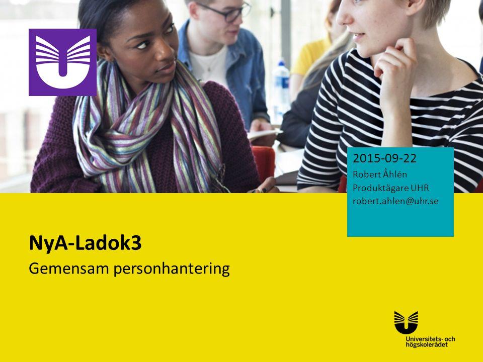 Sv NyA-Ladok3 Gemensam personhantering 2015-09-22 Robert Åhlén Produktägare UHR robert.ahlen@uhr.se