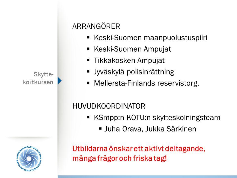 Skytte- kortkursen ARRANGÖRER  Keski-Suomen maanpuolustuspiiri  Keski-Suomen Ampujat  Tikkakosken Ampujat  Jyväskylä polisinrättning  Mellersta-Finlands reservistorg.
