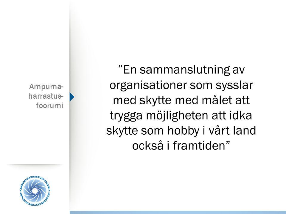 Ampuma- harrastus- foorumi En sammanslutning av organisationer som sysslar med skytte med målet att trygga möjligheten att idka skytte som hobby i vårt land också i framtiden
