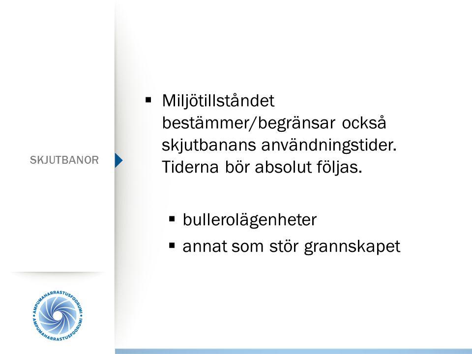 SKJUTBANOR  Miljötillståndet bestämmer/begränsar också skjutbanans användningstider.