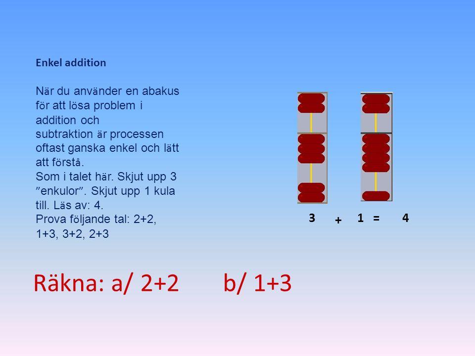 Enkel addition N ä r du anv ä nder en abakus f ö r att l ö sa problem i addition och subtraktion ä r processen oftast ganska enkel och l ä tt att f ö
