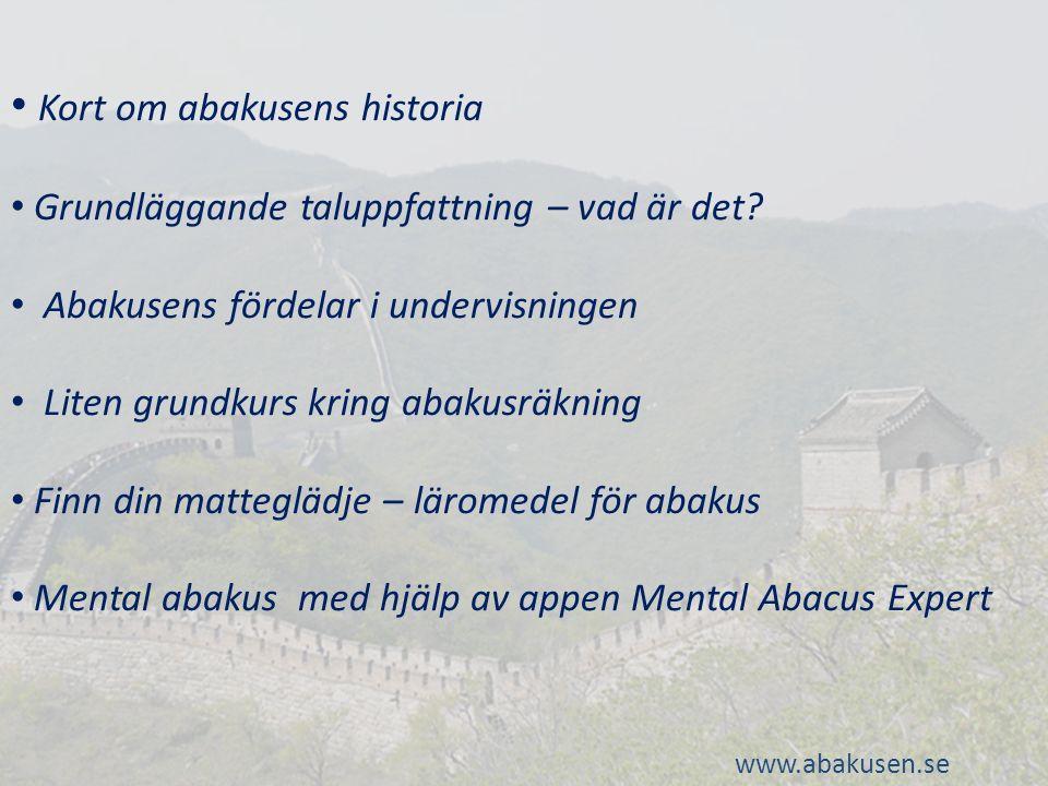 Kort om abakusens historia Grundläggande taluppfattning – vad är det? Abakusens fördelar i undervisningen Liten grundkurs kring abakusräkning Finn din