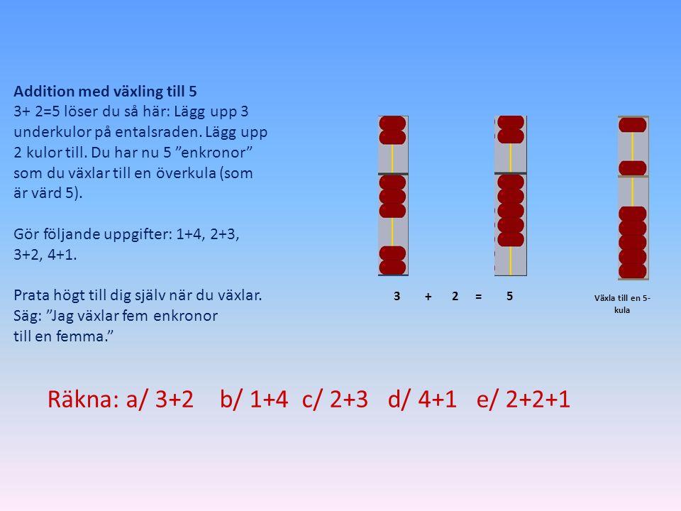 """Addition med växling till 5 3+ 2=5 löser du så här: Lägg upp 3 underkulor på entalsraden. Lägg upp 2 kulor till. Du har nu 5 """"enkronor"""" som du växlar"""