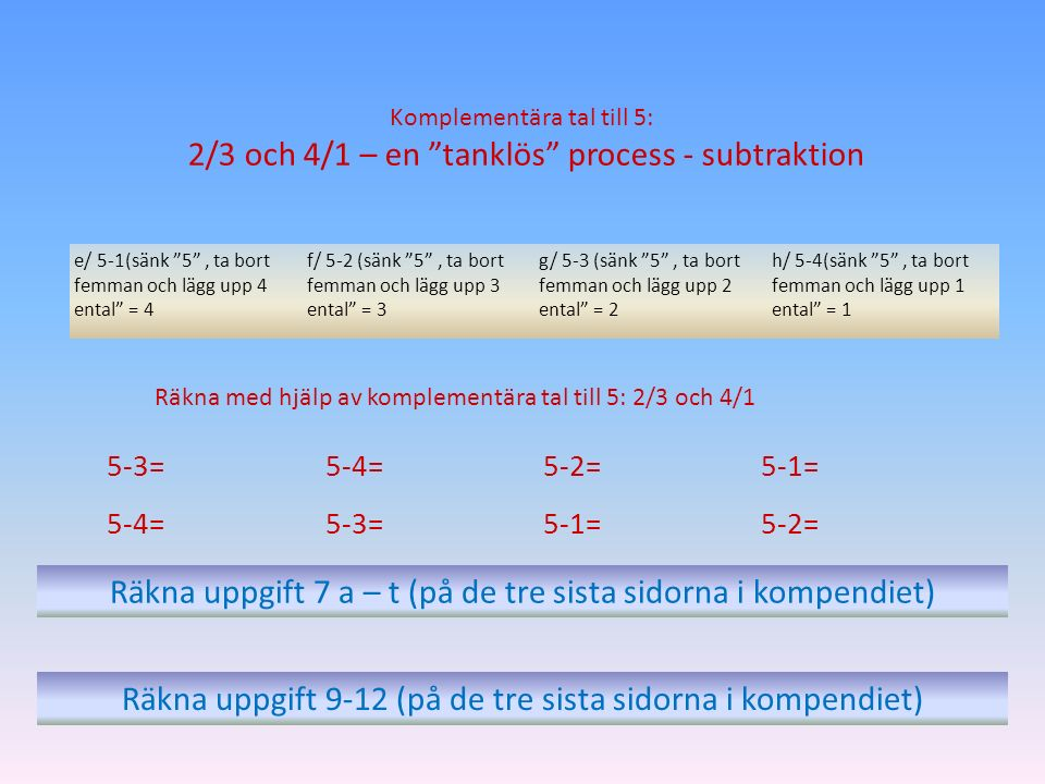 """Komplementära tal till 5: 2/3 och 4/1 – en """"tanklös"""" process - subtraktion e/ 5-1(sänk """"5"""", ta bort femman och lägg upp 4 ental"""" = 4 f/ 5-2 (sänk """"5"""","""