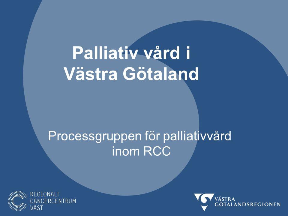 Palliativ vård i Västra Götaland Processgruppen för palliativvård inom RCC