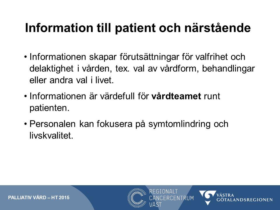 Information till patient och närstående Informationen skapar förutsättningar för valfrihet och delaktighet i vården, tex. val av vårdform, behandlinga