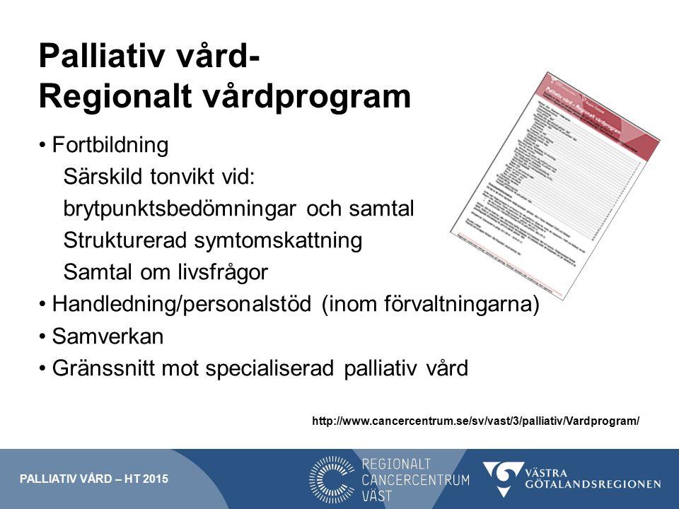 Palliativ vård- Regionalt vårdprogram Medel för ordnat införande av: Palliativa slutenvårdsplatser på alla sjukhus Viss förstärkning av sjuksköterskor och kuratorer inom de mobila teamen PALLIATIV VÅRD – HT 2015
