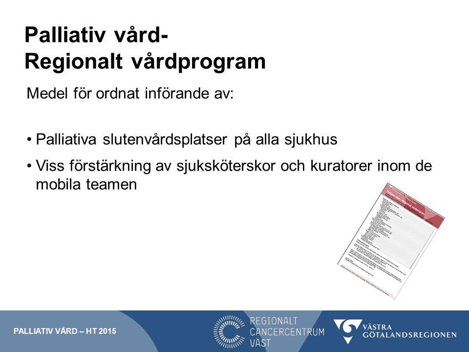 Palliativ vård- Regionalt vårdprogram Medel för ordnat införande av: Palliativa slutenvårdsplatser på alla sjukhus Viss förstärkning av sjuksköterskor