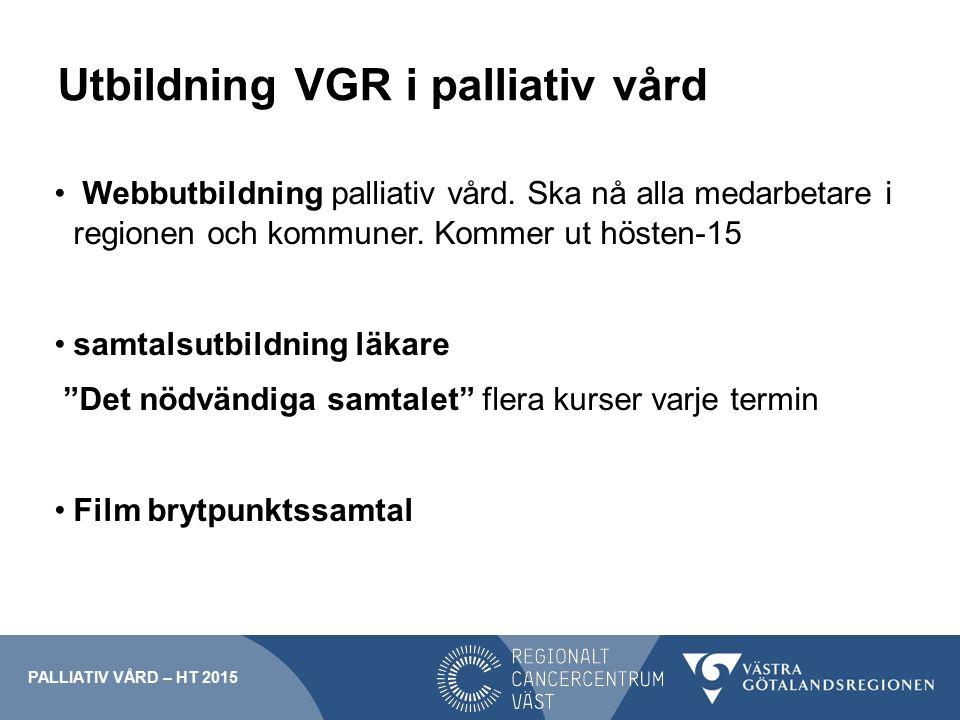 Utbildning VGR i palliativ vård Webbutbildning palliativ vård. Ska nå alla medarbetare i regionen och kommuner. Kommer ut hösten-15 samtalsutbildning