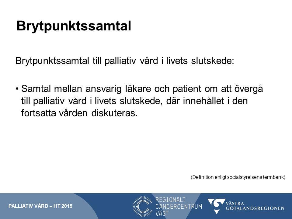 Brytpunktssamtal Brytpunktssamtal till palliativ vård i livets slutskede: Samtal mellan ansvarig läkare och patient om att övergå till palliativ vård i livets slutskede, där innehållet i den fortsatta vården diskuteras.