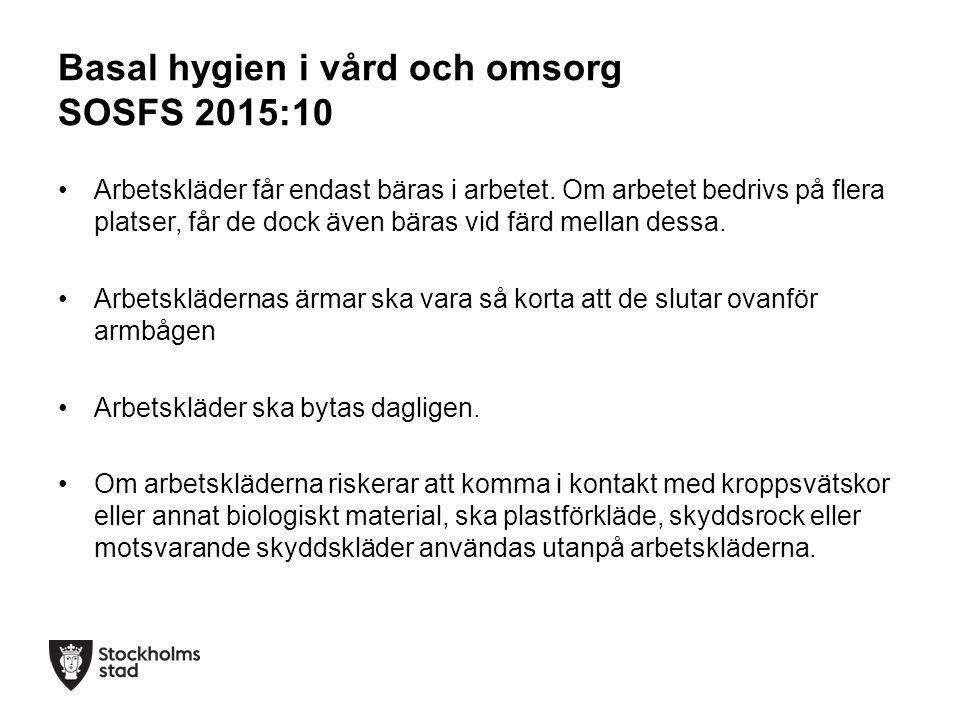 Basal hygien i vård och omsorg SOSFS 2015:10 Arbetskläder får endast bäras i arbetet.