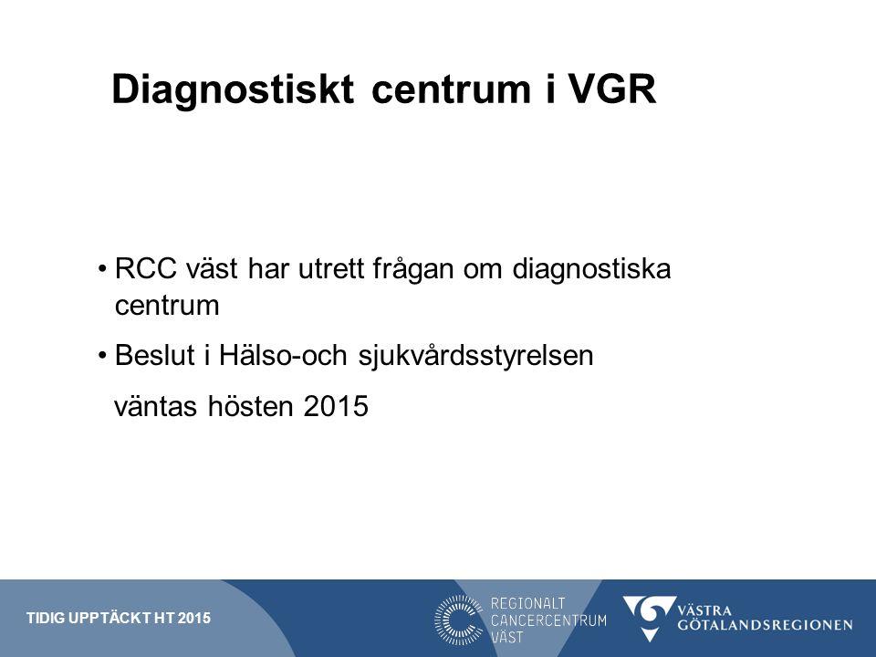 Diagnostiskt centrum i VGR RCC väst har utrett frågan om diagnostiska centrum Beslut i Hälso-och sjukvårdsstyrelsen väntas hösten 2015 TIDIG UPPTÄCKT