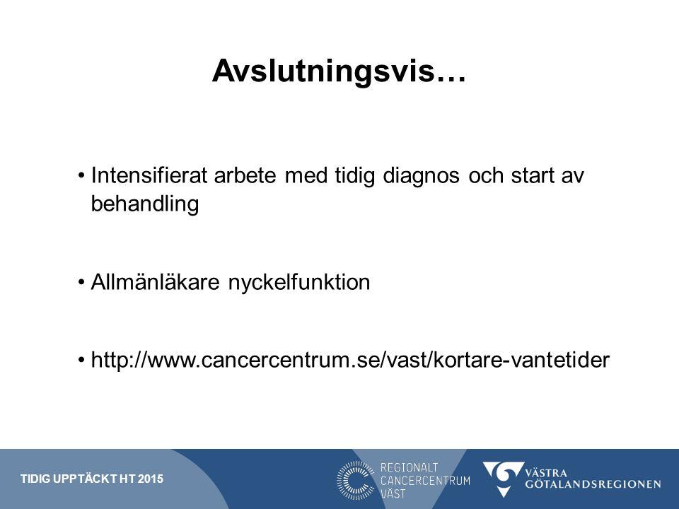 Avslutningsvis… Intensifierat arbete med tidig diagnos och start av behandling Allmänläkare nyckelfunktion http://www.cancercentrum.se/vast/kortare-va