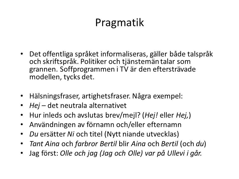 Pragmatik Det offentliga språket informaliseras, gäller både talspråk och skriftspråk.
