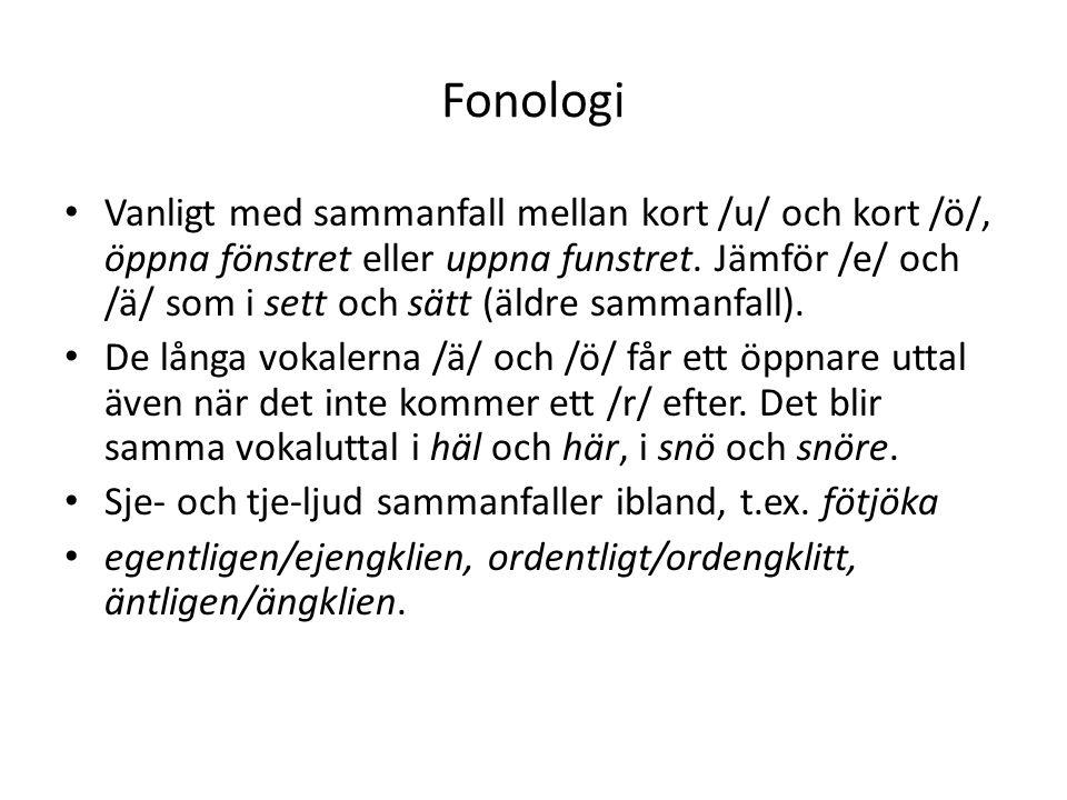 Fonologi Vanligt med sammanfall mellan kort /u/ och kort /ö/, öppna fönstret eller uppna funstret.