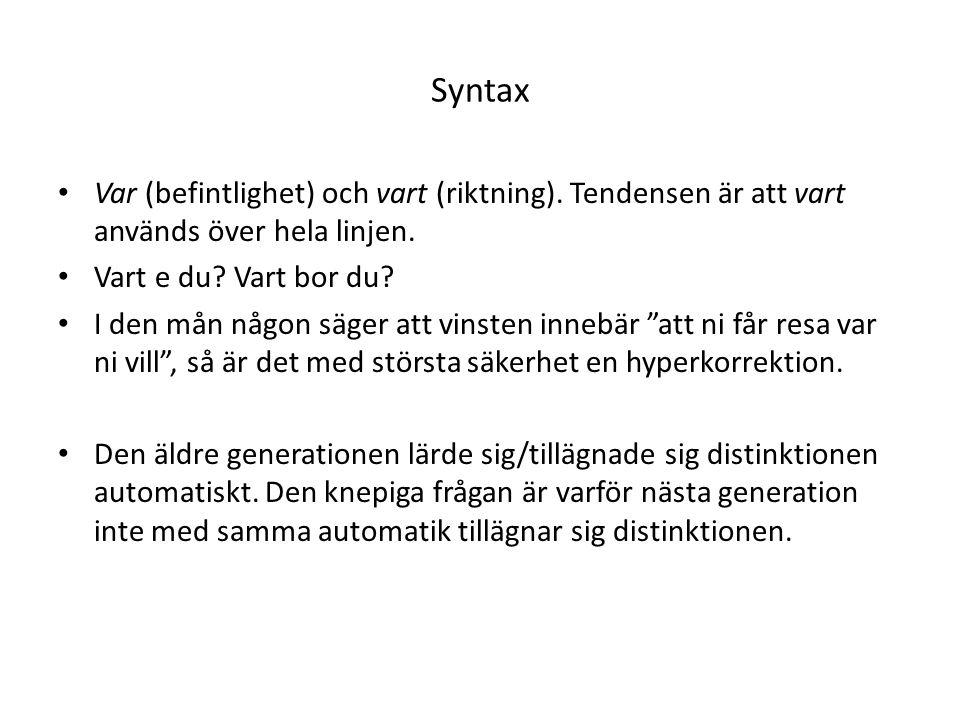 Syntax Var (befintlighet) och vart (riktning).Tendensen är att vart används över hela linjen.