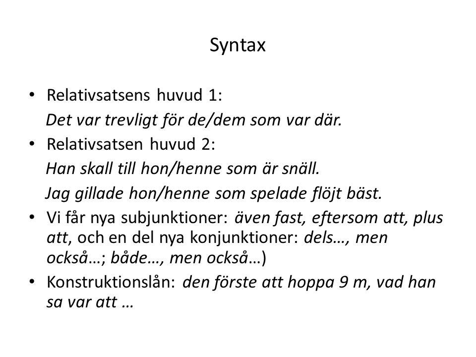 Syntax Relativsatsens huvud 1: Det var trevligt för de/dem som var där.