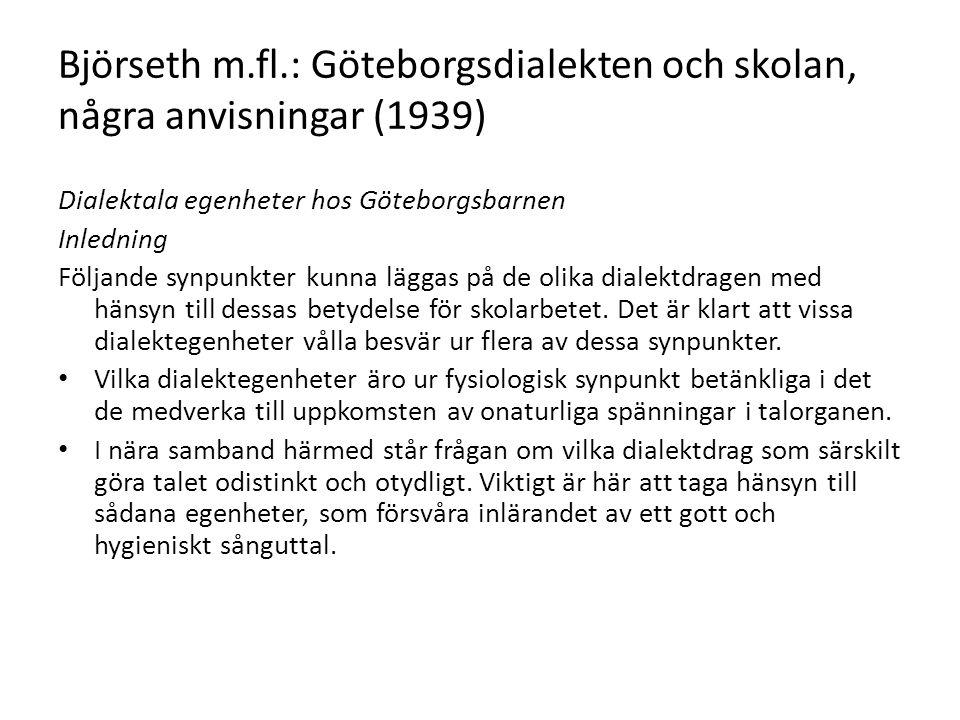 Björseth m.fl.: Göteborgsdialekten och skolan, några anvisningar (1939) Dialektala egenheter hos Göteborgsbarnen Inledning Följande synpunkter kunna läggas på de olika dialektdragen med hänsyn till dessas betydelse för skolarbetet.