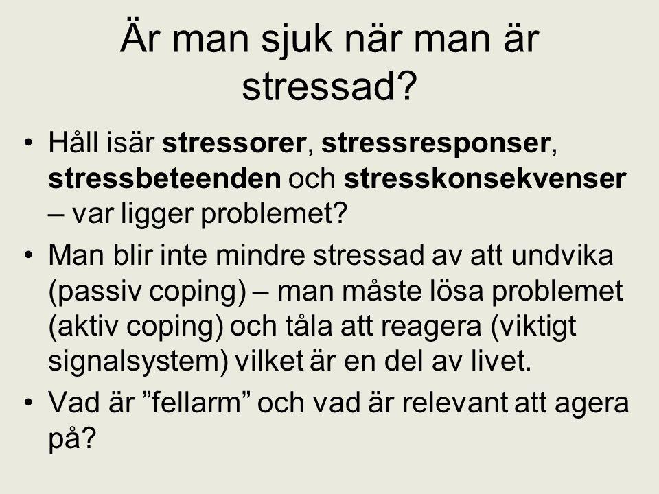 Är man sjuk när man är stressad? Håll isär stressorer, stressresponser, stressbeteenden och stresskonsekvenser – var ligger problemet? Man blir inte m