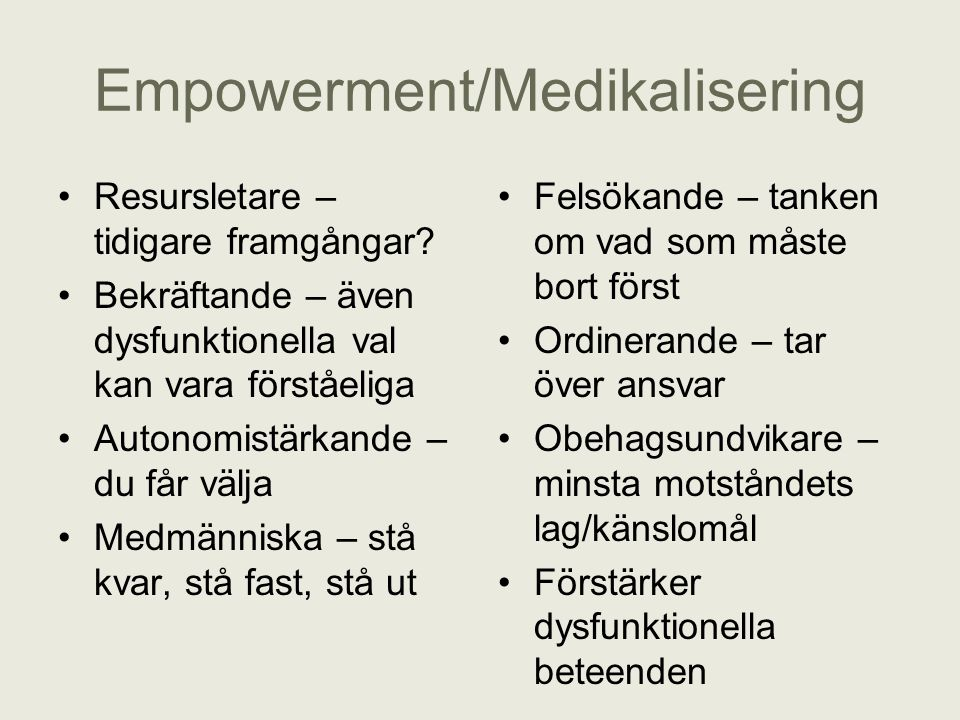 Empowerment/Medikalisering Resursletare – tidigare framgångar? Bekräftande – även dysfunktionella val kan vara förståeliga Autonomistärkande – du får